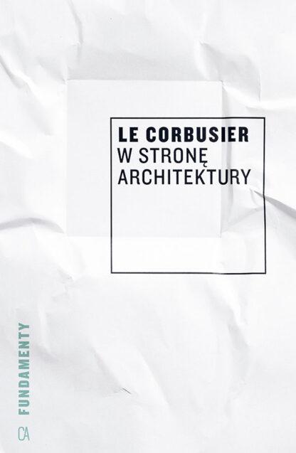 Le Corbusier, W stronę architektury