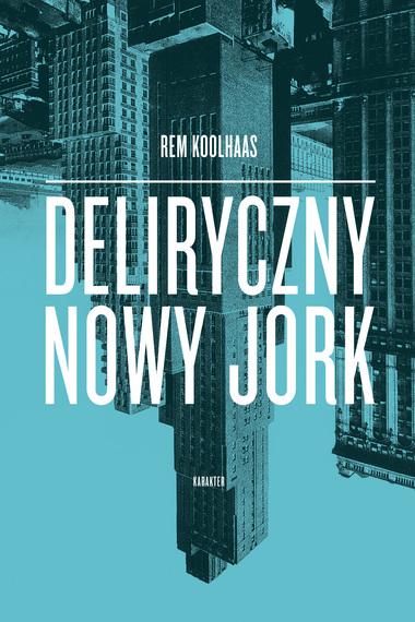 Rem Koolhaas, Deliryczny Nowy Jork. Retroaktywny manifest dla Manhattanu