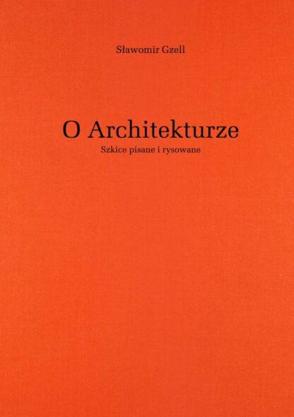 Sławomir Gzell, O architekturze. Szkice pisane i rysowane