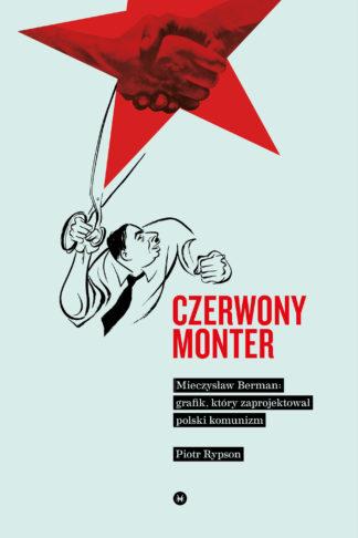 Piotr Rypson, Czerwony monter. Mieczysław Berman – grafik, który zaprojektował polski komunizm